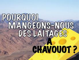 Pourquoi mangeons-nous des laitages à Chavouot ?